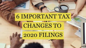 6 Important Tax Changes to 2020 Tax Filings for tax return 2019