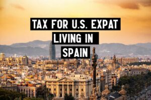 Tax for U.S. Expat Living in Spain