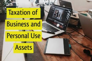 Taxation of Business and Personal Use Assets